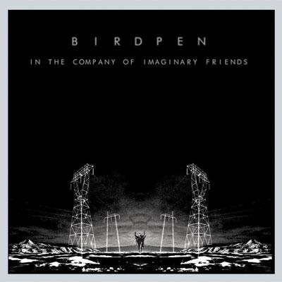 BIRDPEN POCHETTE NOUVEL ALBUM IN THE COMPANY OF IMAGINARY FRIENDS