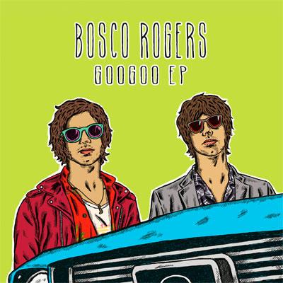BOSCO ROGERS POCHETTE PREMIER EP GOOGOO