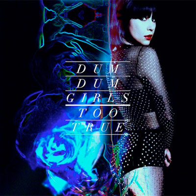 DUM DUM GIRLS POCHETTE NOUVEL ALBUM TOO TRUE