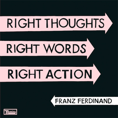 FRANZ FERDINAND POCHETTE NOUVEL ALBUM RIGHT THOUGHTS, RIGHT WORDS, RIGHT ACTION