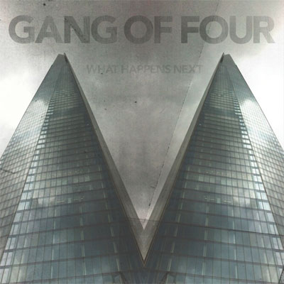 GANG OF FOUR POCHETTE NOUVEL ALBUM WHAT HAPPENS NEXT