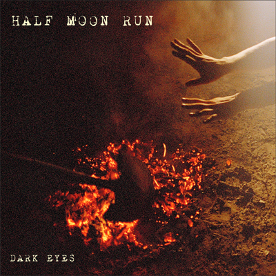 HALF MOON RUN POCHETTE PREMIER ALBUM DARK EYES