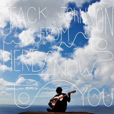 JACK JOHNSON : NOUVEL ALBUM FROM HERE TO NOW TO YOU EN ECOUTE EN AVANT-PREMIERE