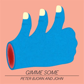 PETER BJÖRN AND JOHN - GIMME SOME