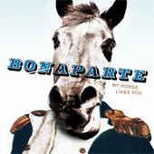 BONAPARTE - MY HORSE LIKES YOU