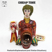 CHEAP TIME - FANTASTIC EXPLANATIONS (AND SIMILAR SITUATIONS)