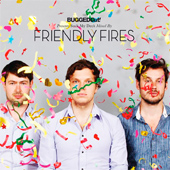 FRIENDLY FIRES - BUGGED OUT PRESENTS SUCK MY DECK