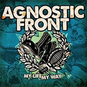 AGNOSTIC FRONT – MY LIFE MY WAY