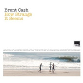 BRENT CASH – HOW STRANGE IT SEEMS
