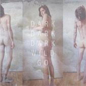 DARK DARK DARK – WILD GO