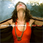 JOAN AS POLICE WOMAN – THE DEEP FIELD