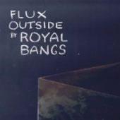 ROYAL BANGS – FLUX OUTSIDE