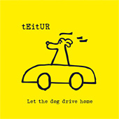 TEITUR – LET THE DOG DRIVE HOME