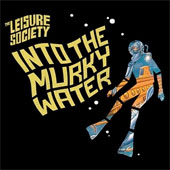 THE LEISURE SOCIETY – INTO THE MURKY WATER