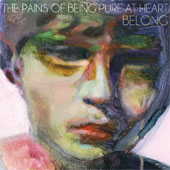 THE PAINS OF BEING PURE AT HEART – BELONG
