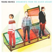 THE YOUNG KNIVES – ORNAMENTS FROM THE SILVER ARCADE