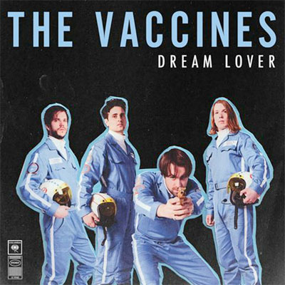 THE VACCINES POCHETTE NOUVEAU SINGLE DREAM LOVER