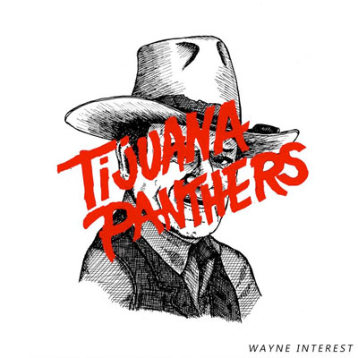 TIJUANA PANTHERS POCHETTE NOUVEL ALBUM WAYNE INTEREST