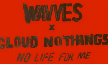 wavves_cloud_nothings_no_life_for_me