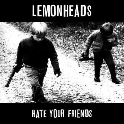 the_lemonheads_hate_your_friends