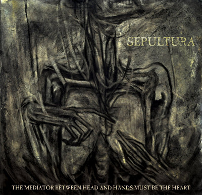 sepultura_the_mediator_between_head_and_hands_must_be_the_heart